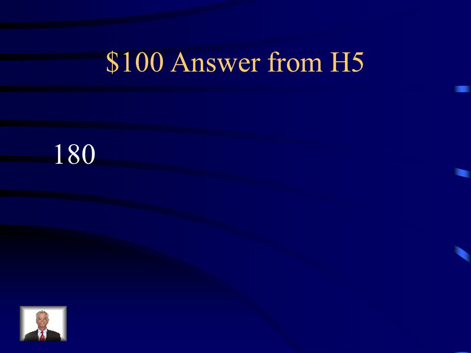 $100 Question from H5 How many degrees are in a triangle