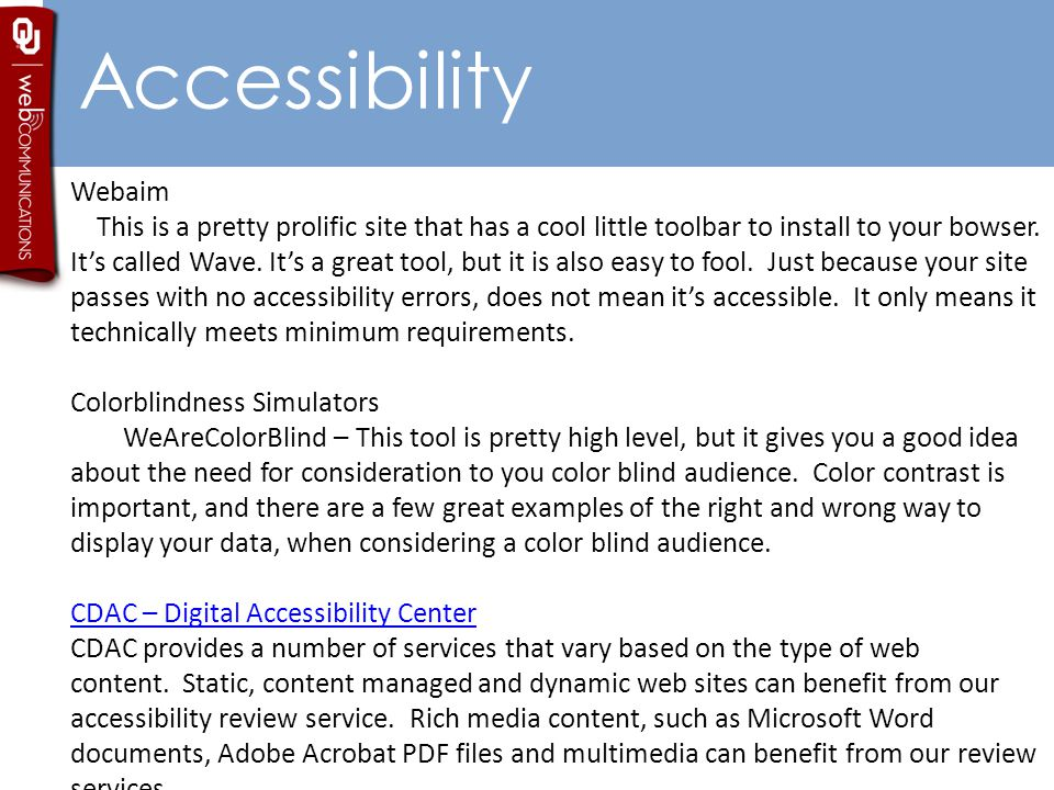 Accessibility Webaim This is a pretty prolific site that has a cool little toolbar to install to your bowser. It's called Wave. It's a great tool, but