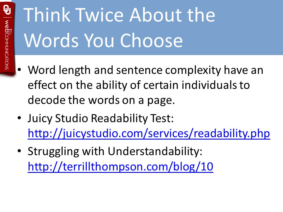 Think Twice About the Words You Choose Word length and sentence complexity have an effect on the ability of certain individuals to decode the words on