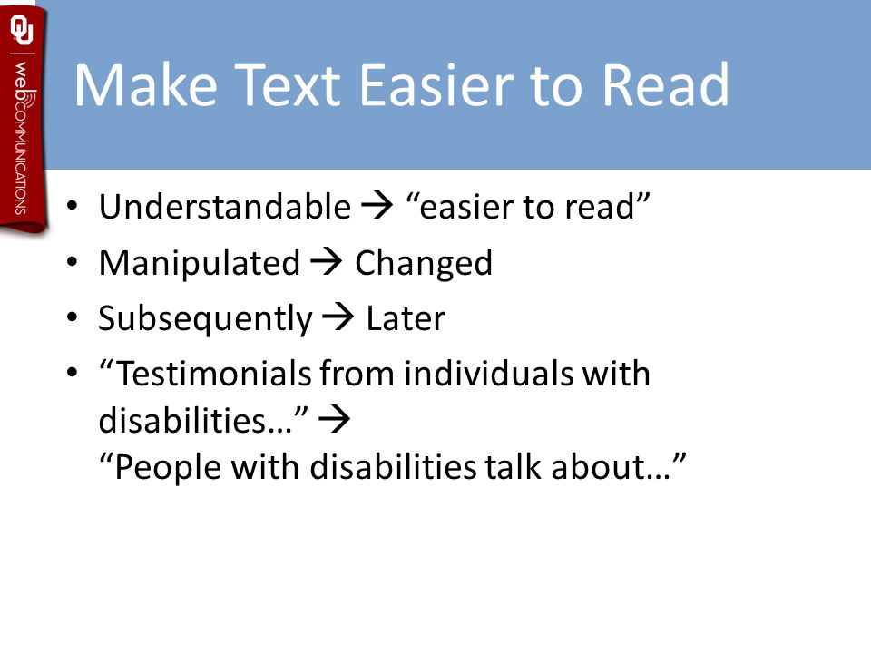 "Make Text Easier to Read Understandable  ""easier to read"" Manipulated  Changed Subsequently  Later ""Testimonials from individuals with disabilities"