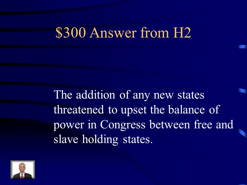 $300 Question from H2 Explain why the addition of new states to the Union posed a problem in Congress.