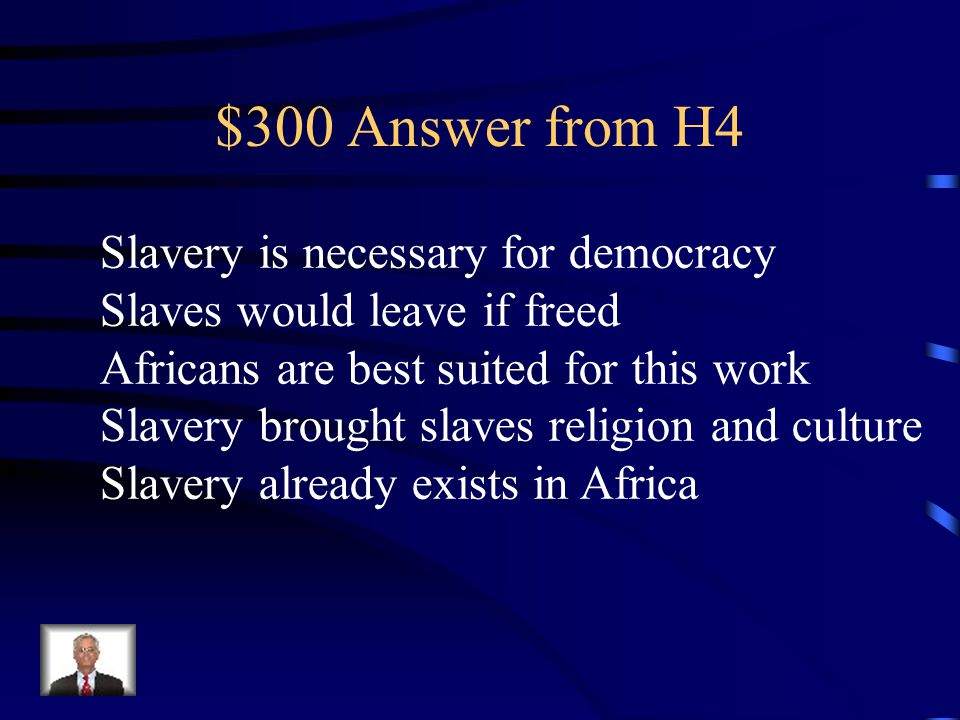 $300 Question from H4 List any of James H. Hammonds justifications for slavery