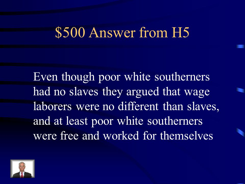 $500 Question from H5 Why did poor southerners feel that slavery was a better system of labor than was employed in the northern cities