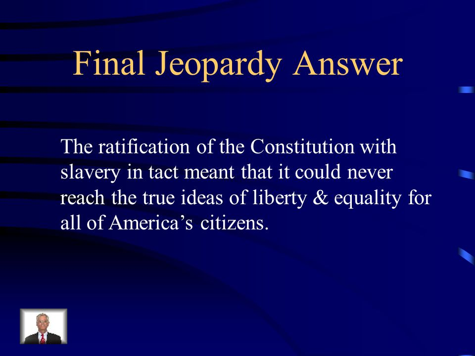 Final Jeopardy Thurgood Marshall called the Constitution defective from the start. Explain what he meant by this.