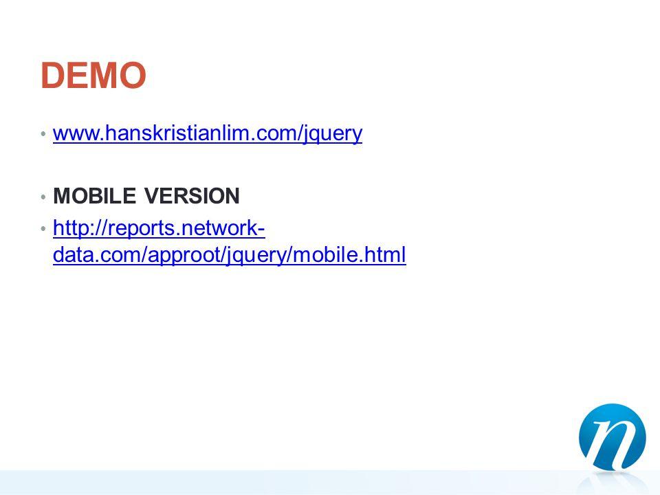 DEMO www.hanskristianlim.com/jquery MOBILE VERSION http://reports.network- data.com/approot/jquery/mobile.html http://reports.network- data.com/approo