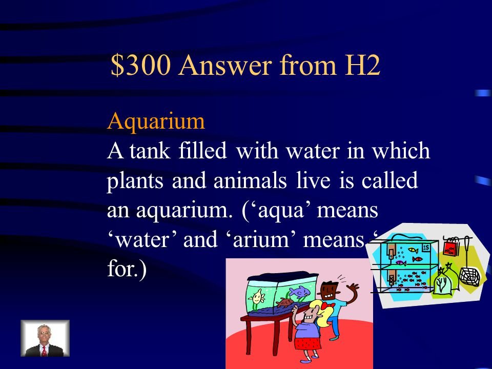 $300 Question from H2 This is a tank filled with water in which plants and animals live.