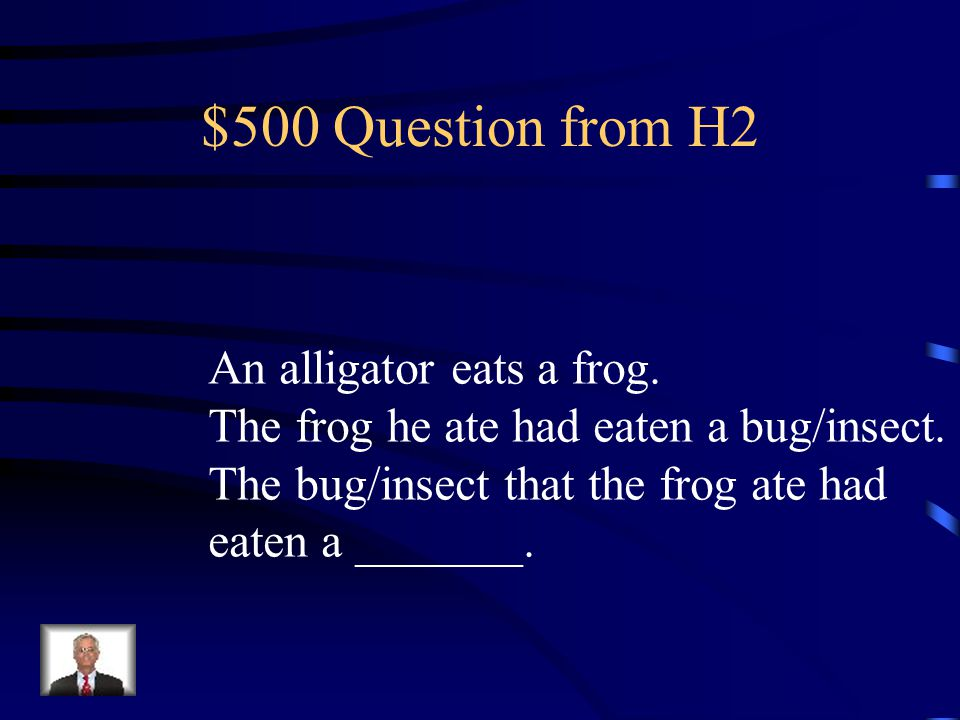$400 Answer from H2 Catching it. Animals get their food by finding it or catching it.
