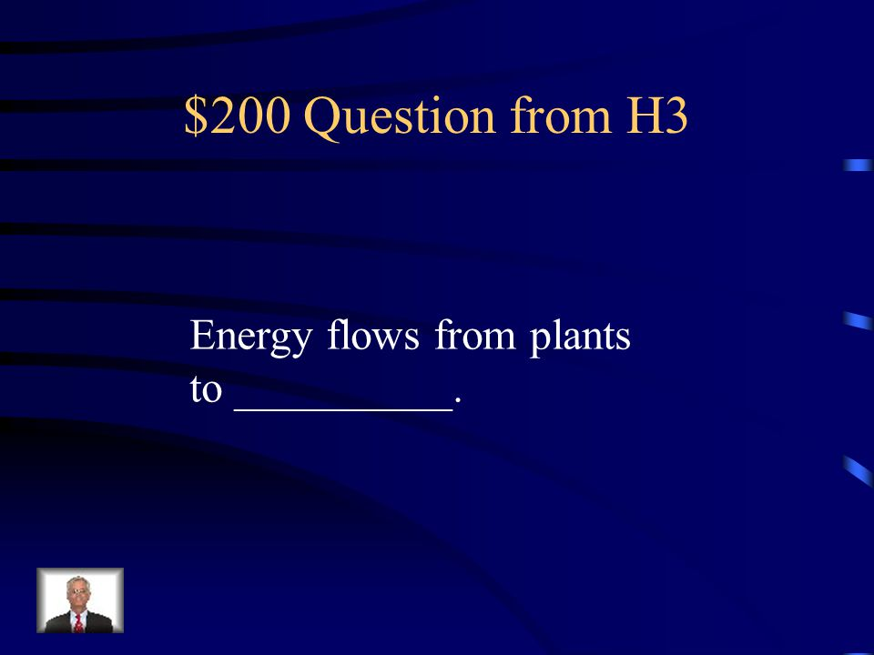 $100 Answer from H3 Sun – Energy flows from the sun to plants.