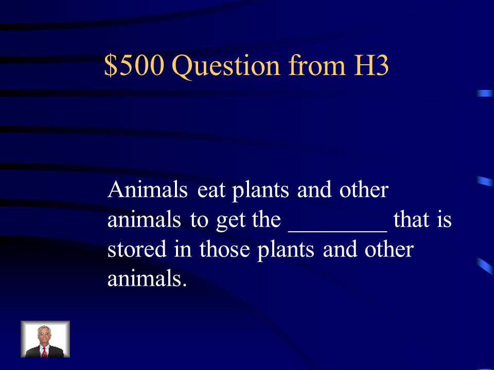 $400 Answer from H3 Food – Plants use the sun's energy to make their food.