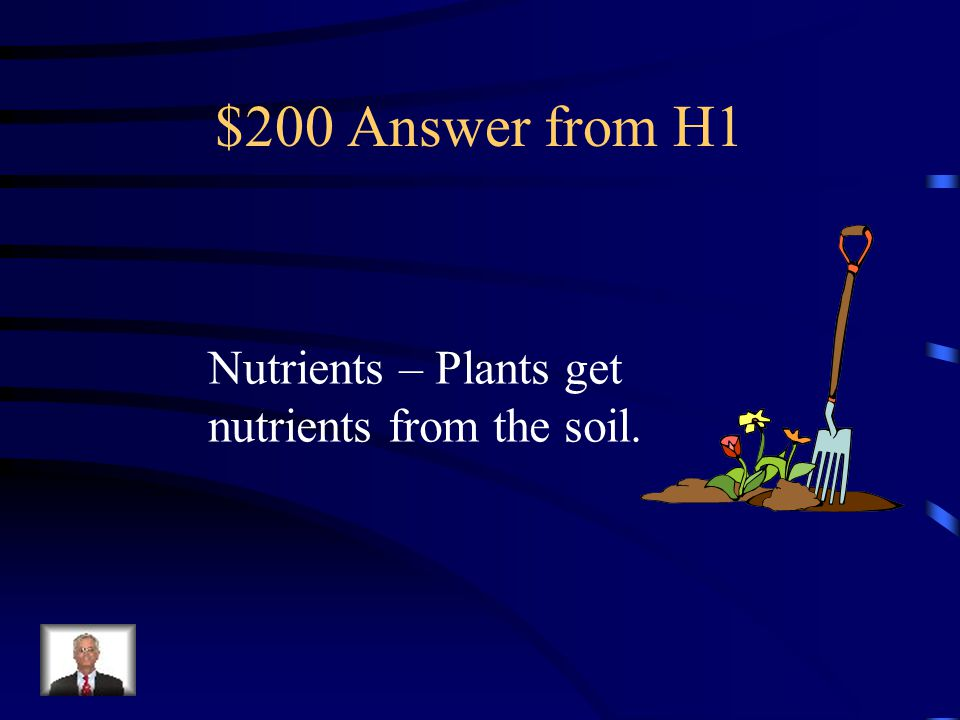 $200 Question from H1 Plants get ________from the soil.
