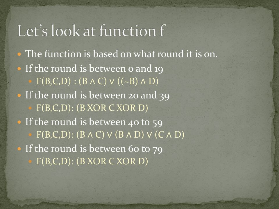 The keys also depend on what the round is When the round is between 0 to 19 K t = 5A827999 When the round is between 20 to 39 K t = 6ED9EBA1 When the round is between 40 to 59 K t = 8F1BBCDC When the round is between 60 to 79 K t = CA62C1D6
