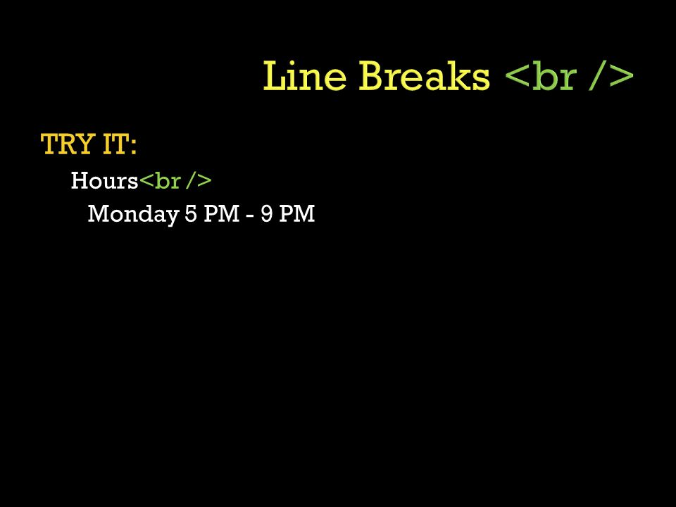 TRY IT: Hours Monday 5 PM - 9 PM