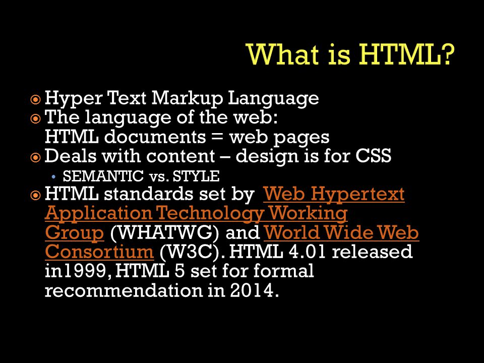  Hyper Text Markup Language  The language of the web: HTML documents = web pages  Deals with content – design is for CSS SEMANTIC vs.