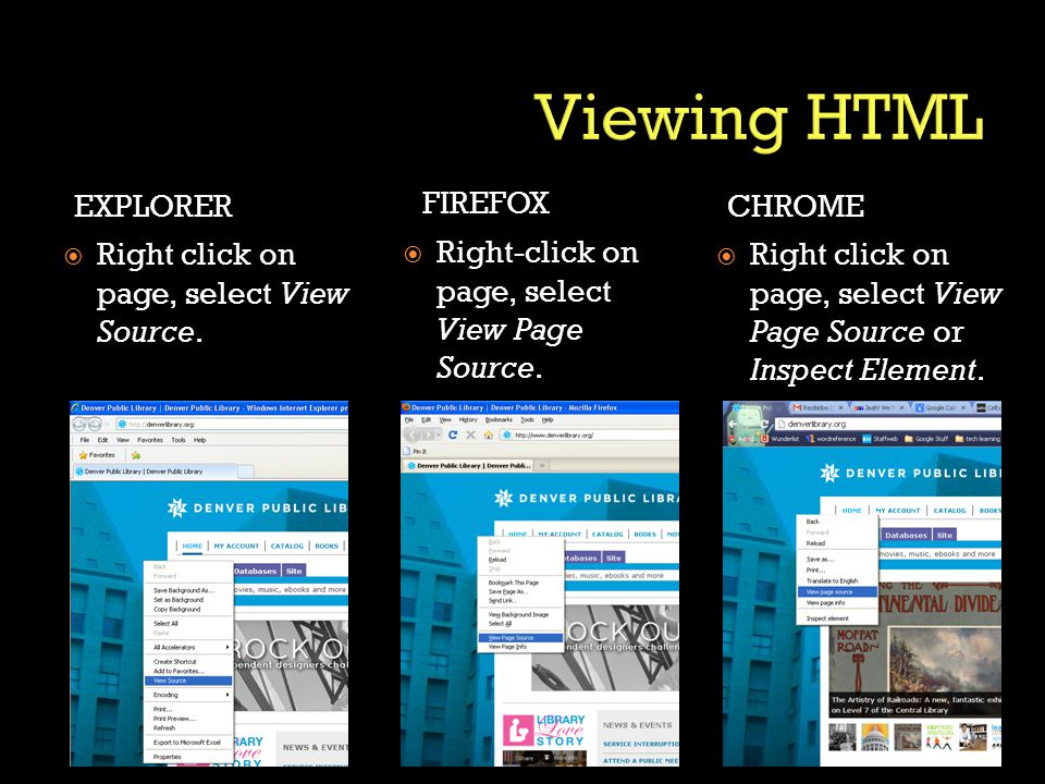EXPLORER FIREFOX  Right click on page, select View Source.