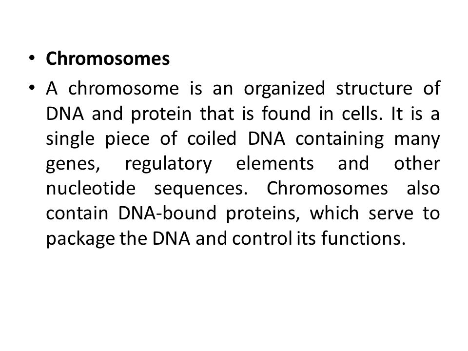 Chromosomes A chromosome is an organized structure of DNA and protein that is found in cells.