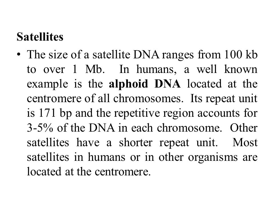 Satellites The size of a satellite DNA ranges from 100 kb to over 1 Mb.