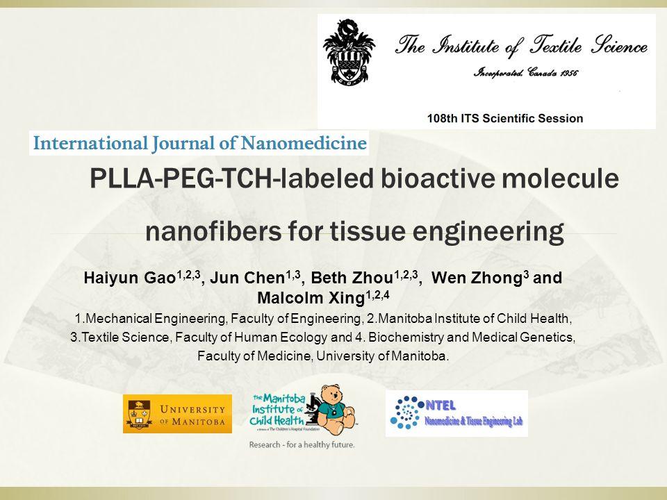 PLLA-PEG-TCH-labeled bioactive molecule nanofibers for tissue engineering Haiyun Gao 1,2,3, Jun Chen 1,3, Beth Zhou 1,2,3, Wen Zhong 3 and Malcolm Xin