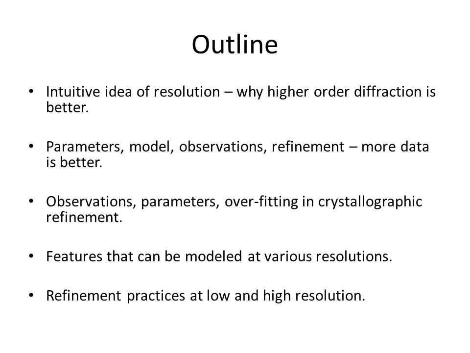 Outline Intuitive idea of resolution – why higher order diffraction is better.