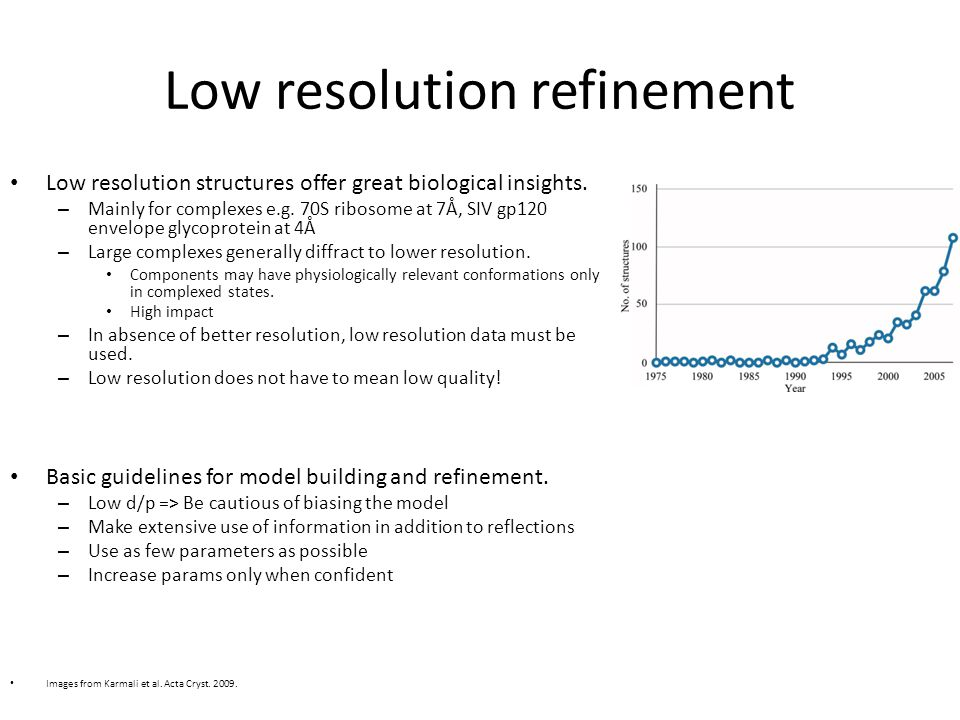 Low resolution refinement Low resolution structures offer great biological insights.
