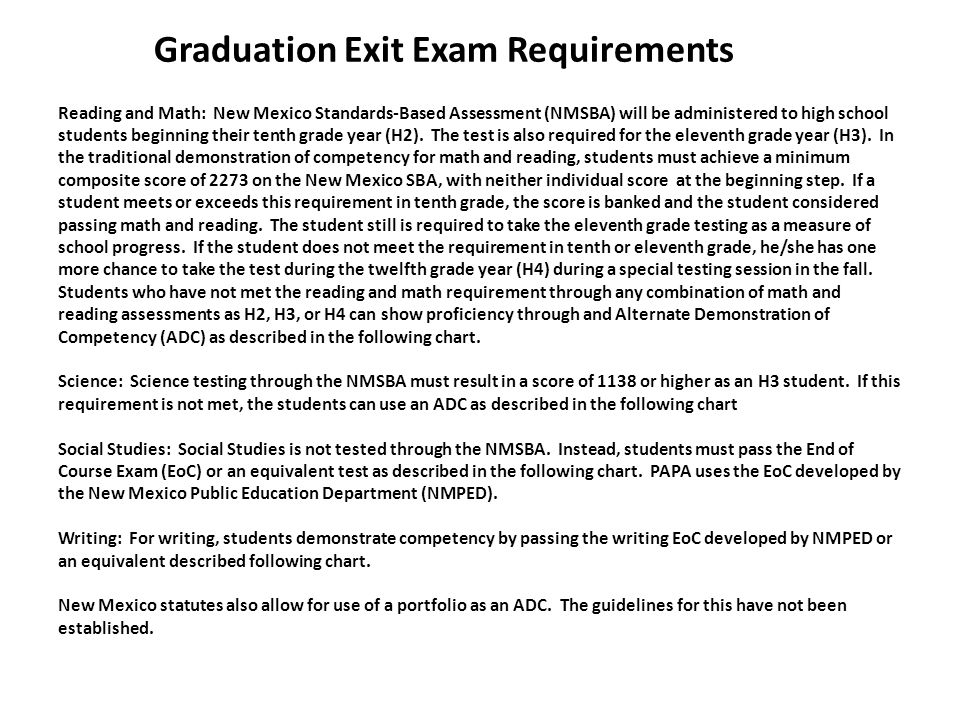 Graduation Exit Exam Requirements Reading and Math: New Mexico Standards-Based Assessment (NMSBA) will be administered to high school students beginning their tenth grade year (H2).