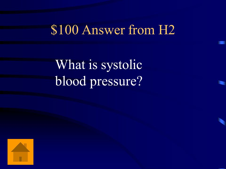 $100 Physiology Name of top number of blood pressure when heart is pushing out blood.