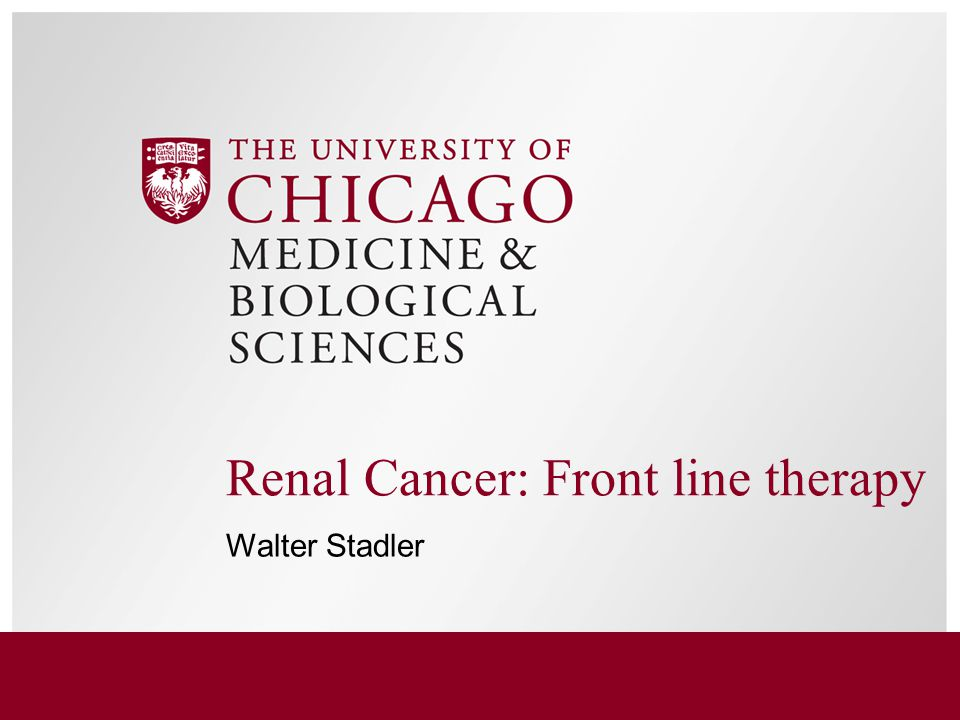 Renal Cancer: Front line therapy Walter Stadler
