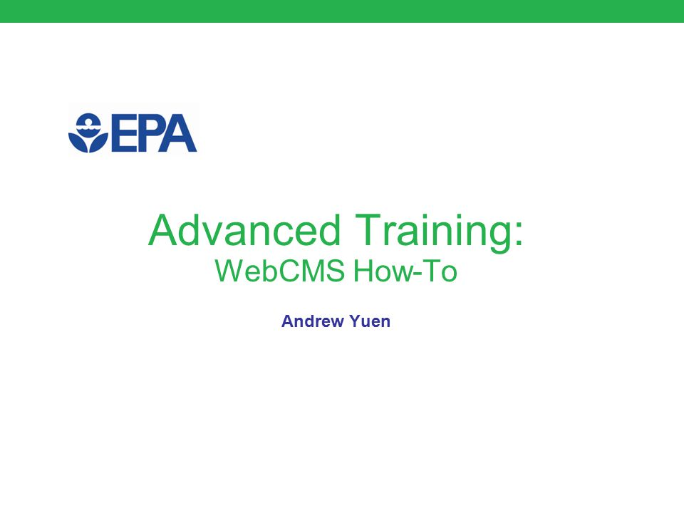 Advanced Training: WebCMS How-To Andrew Yuen