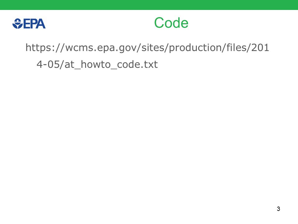 3 Code https://wcms.epa.gov/sites/production/files/201 4-05/at_howto_code.txt