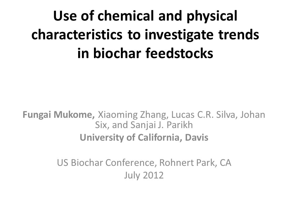 Use of chemical and physical characteristics to investigate trends in biochar feedstocks Fungai Mukome, Xiaoming Zhang, Lucas C.R. Silva, Johan Six, a