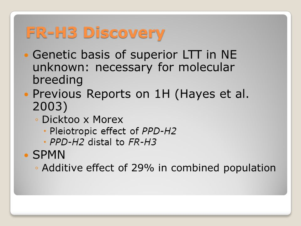 FR-H3 Discovery Genetic basis of superior LTT in NE unknown: necessary for molecular breeding Previous Reports on 1H (Hayes et al.