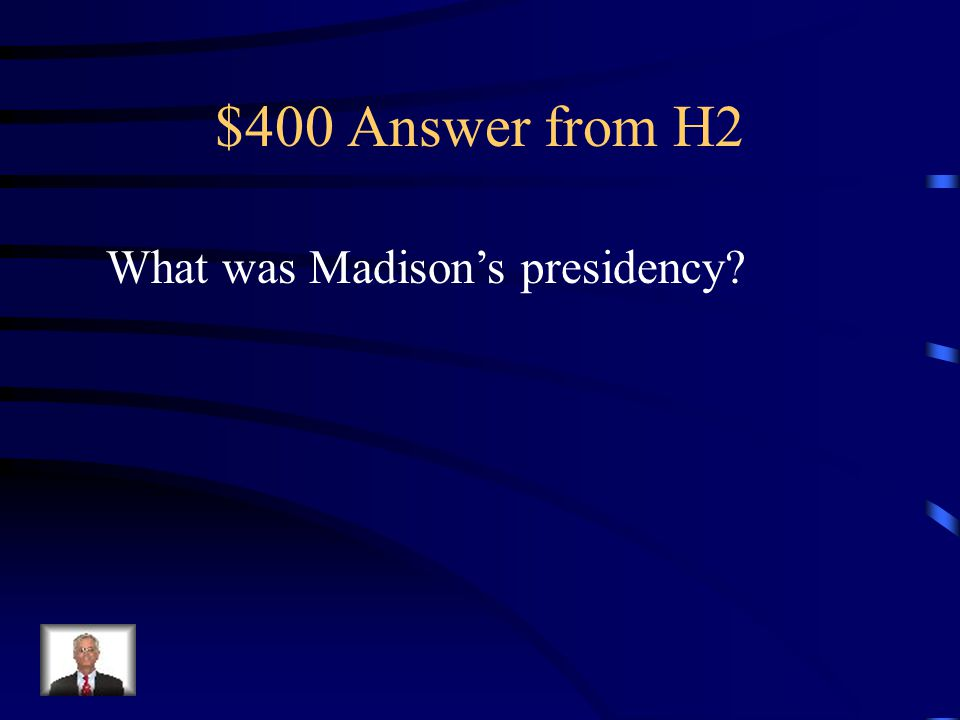 $400 Question from H2 The War of 1812