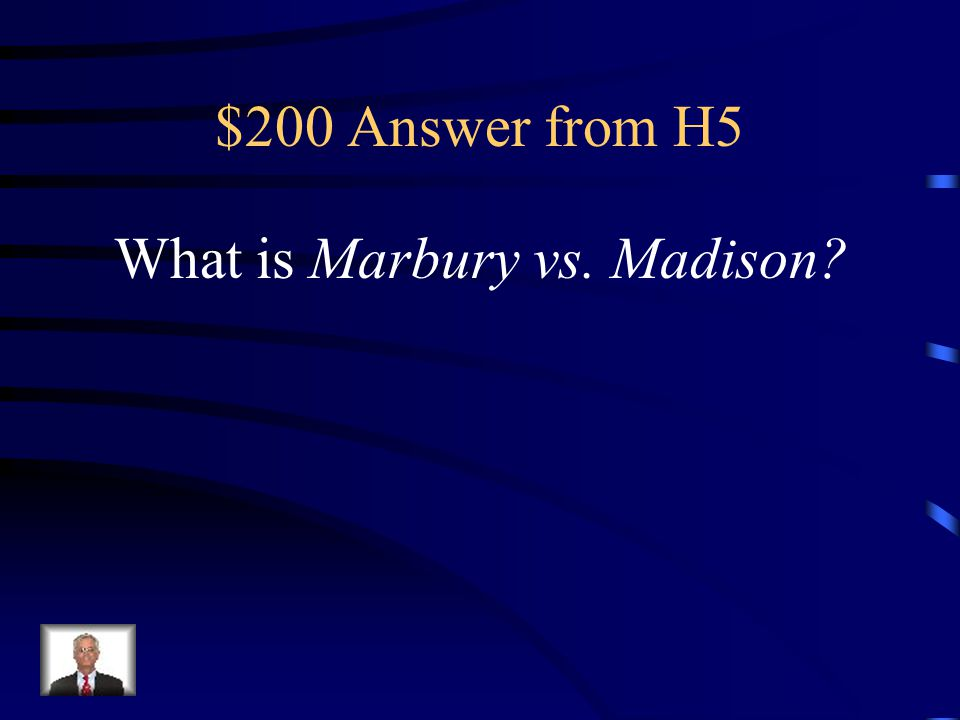 $200 Question from H5 This is the Supreme Court case that led to Judicial Review