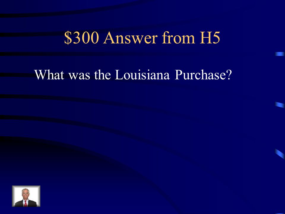 $300 Question from H5 This led to the size of the country being doubled