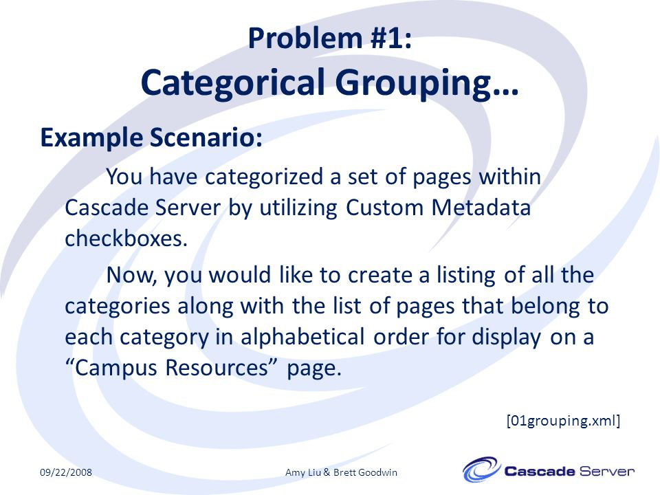 Problem #1: Categorical Grouping… Example Scenario: You have categorized a set of pages within Cascade Server by utilizing Custom Metadata checkboxes.