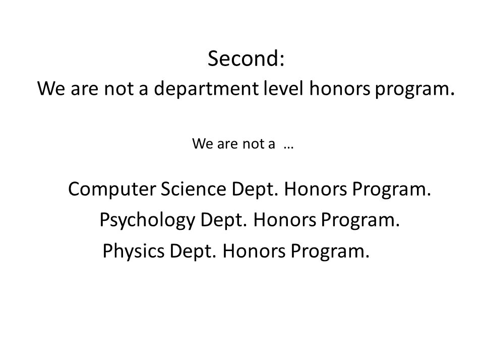 Second: We are not a department level honors program.