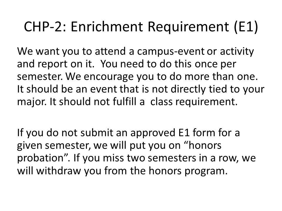 CHP-2: Enrichment Requirement (E1) We want you to attend a campus-event or activity and report on it.