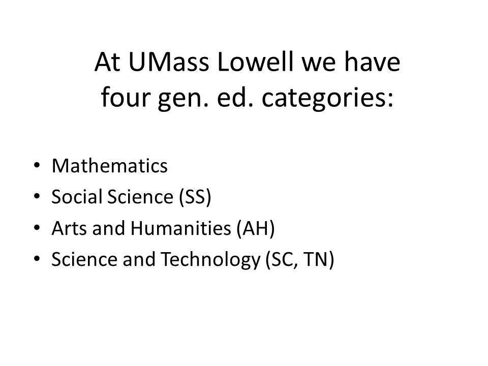 At UMass Lowell we have four gen.ed.