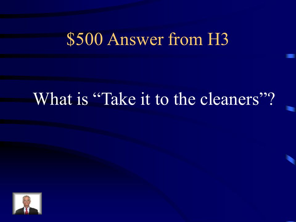 $500 Question from H3 It means to relieve someone of a lot of money, or it s what you d do with a stained silk dress.