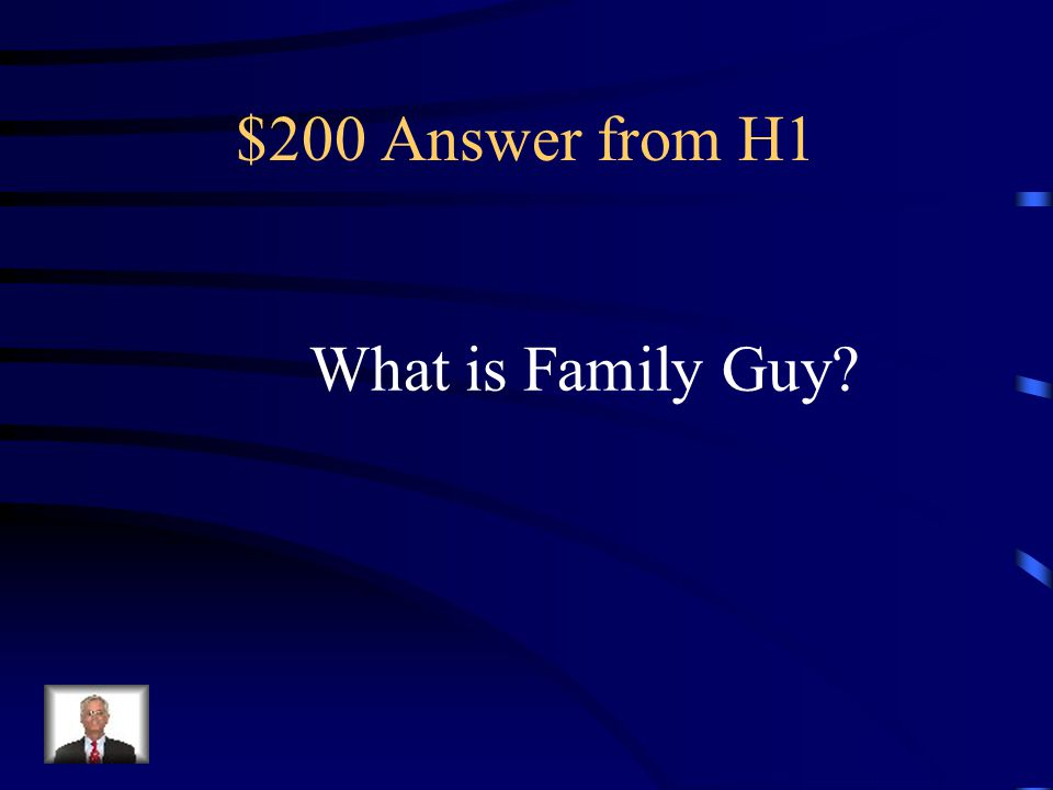 $200 Question from H1 Brian (the dog) is a surprisingly eloquent member of the Griffin household on this animated series