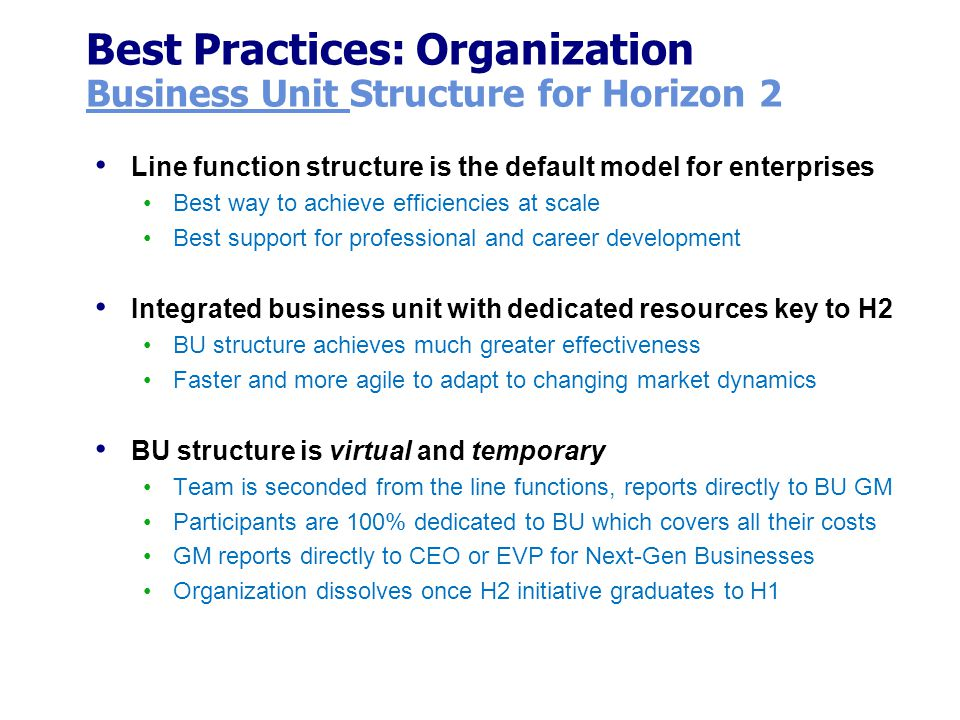 Best Practices: Organization Business Unit Structure for Horizon 2 Line function structure is the default model for enterprises Best way to achieve ef
