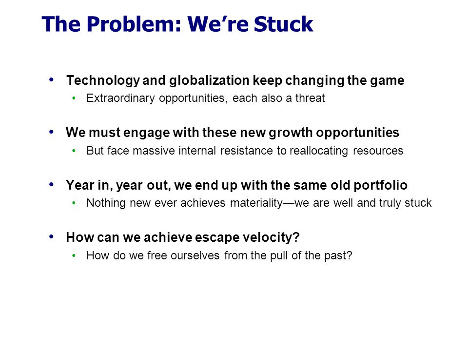 The Problem: We're Stuck Technology and globalization keep changing the game Extraordinary opportunities, each also a threat We must engage with these