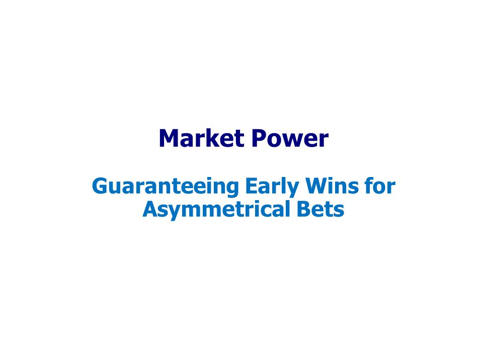 Market Power Guaranteeing Early Wins for Asymmetrical Bets