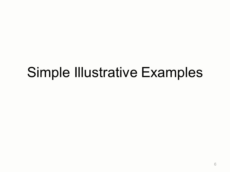Simple Illustrative Examples 6