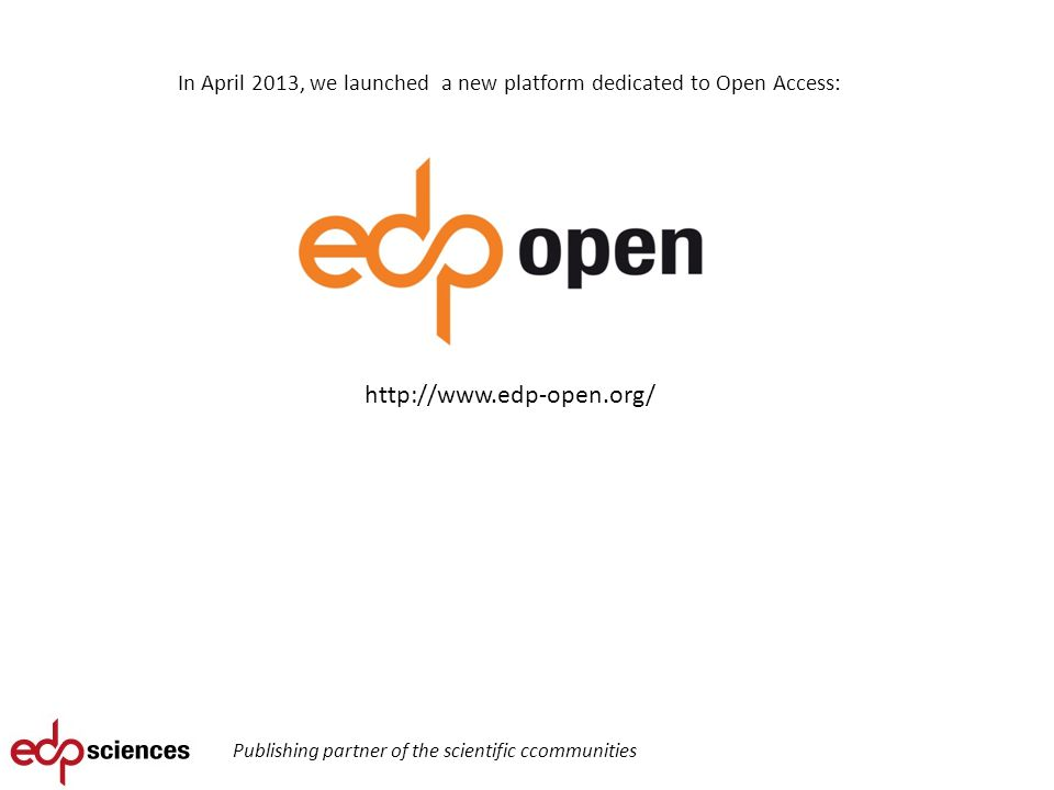 In April 2013, we launched a new platform dedicated to Open Access: Publishing partner of the scientific ccommunities http://www.edp-open.org/