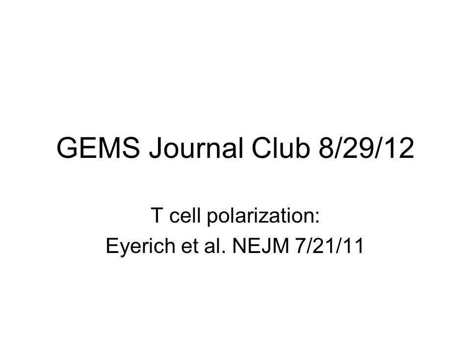 GEMS Journal Club 8/29/12 T cell polarization: Eyerich et al. NEJM 7/21/11