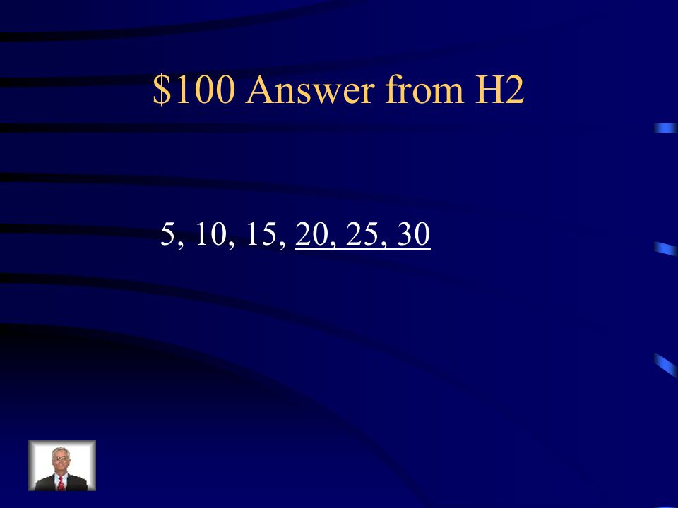 $100 Question from H2 Skip Count to finish the pattern: 5, 10, 15, ___, ___, ___