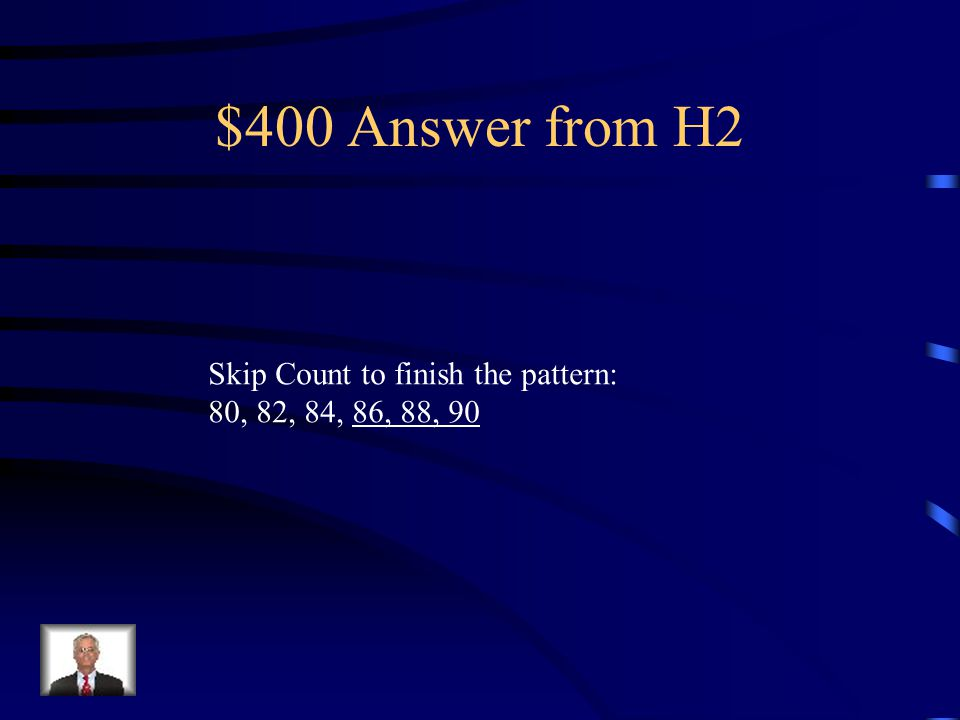 $400 Question from H2 Skip Count to finish the pattern: 80, 82, 84, __, ___, ___