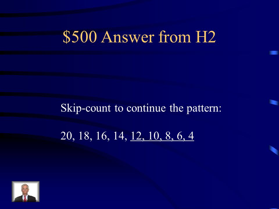 $500 Question from H2 Skip-count to continue the pattern: 20, 18, 16, 14, __, __, __, __, __