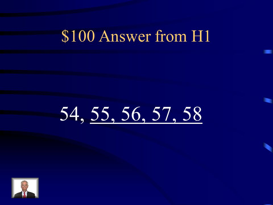 $100 Question from H1 Count Forward 54, ___, _____, _____, _____