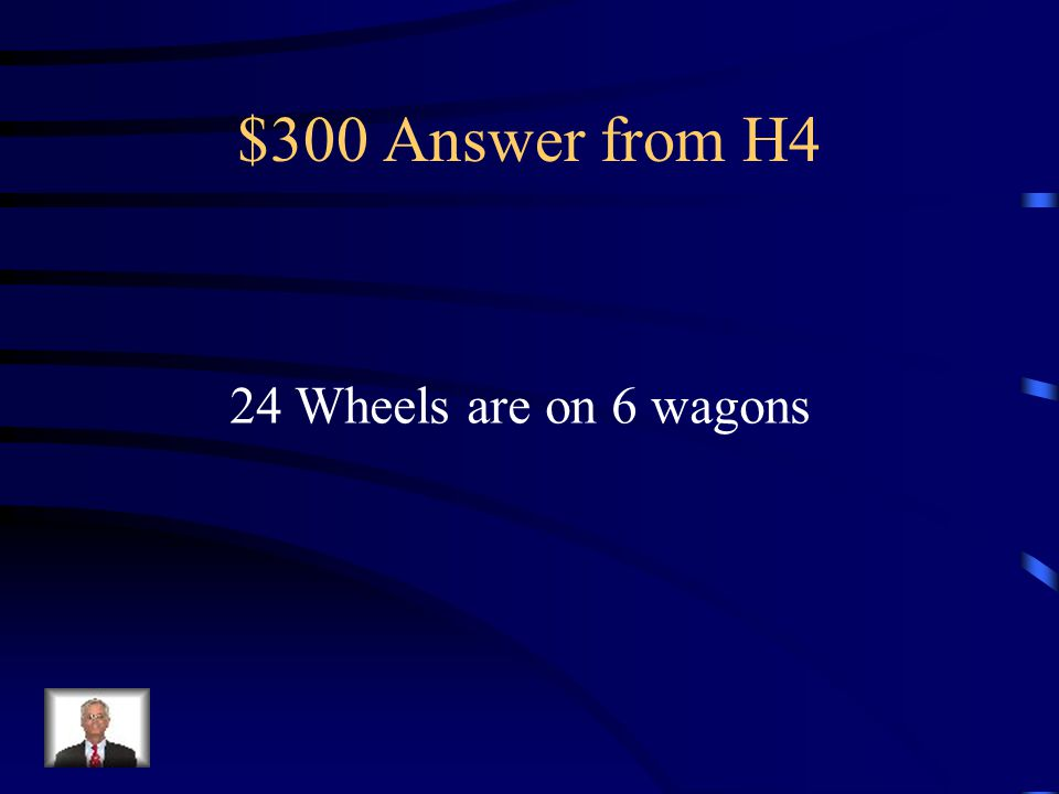 $300 Question from H4 How many wheels are on 6 wagons Number of Wagons 123456 Number of Wheels 48